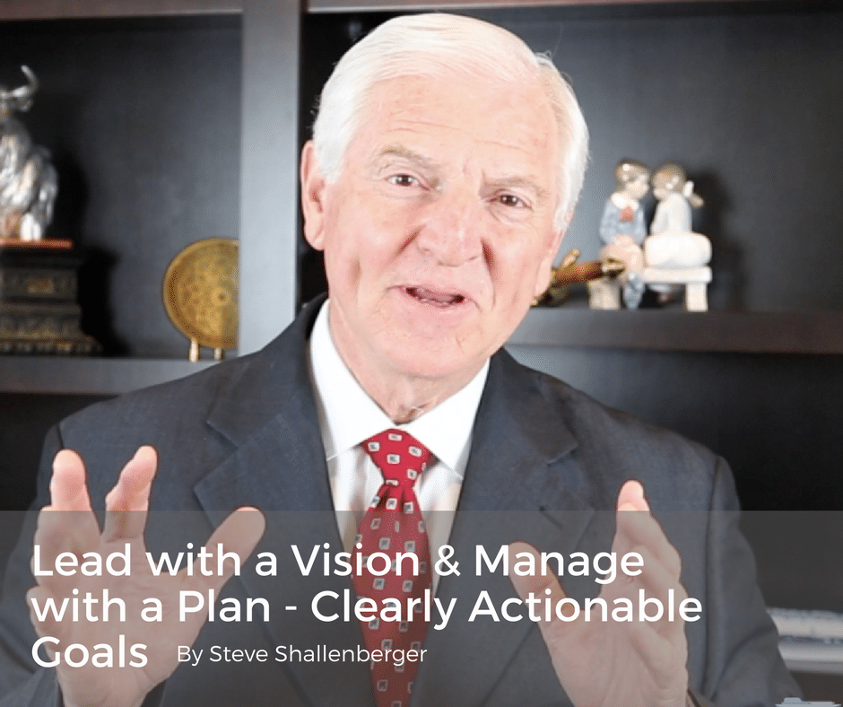 Lead with a Vision and Manage with a Plan – Clearly Actionable Goals