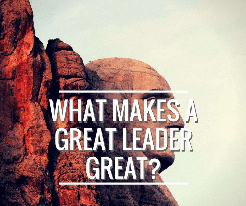 What Makes a Great Leader Great?