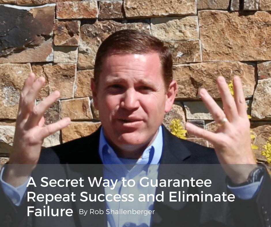 A Secret Way to Guarantee Repeat Success and Eliminate Failure