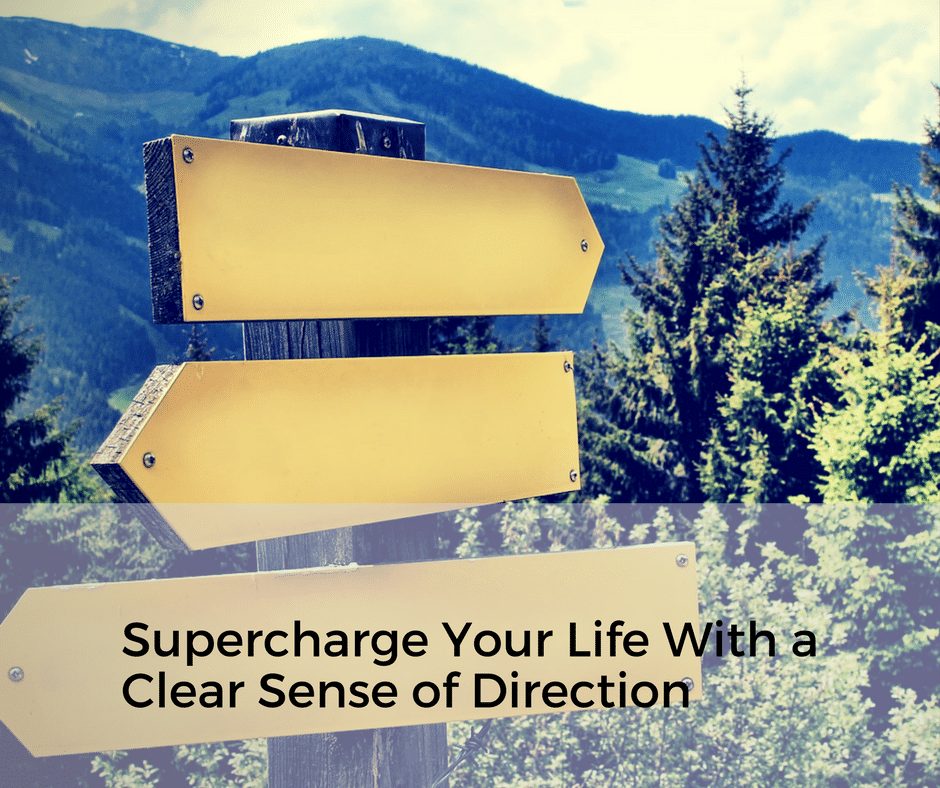 Supercharge Your Life With a Clear Sense of Direction