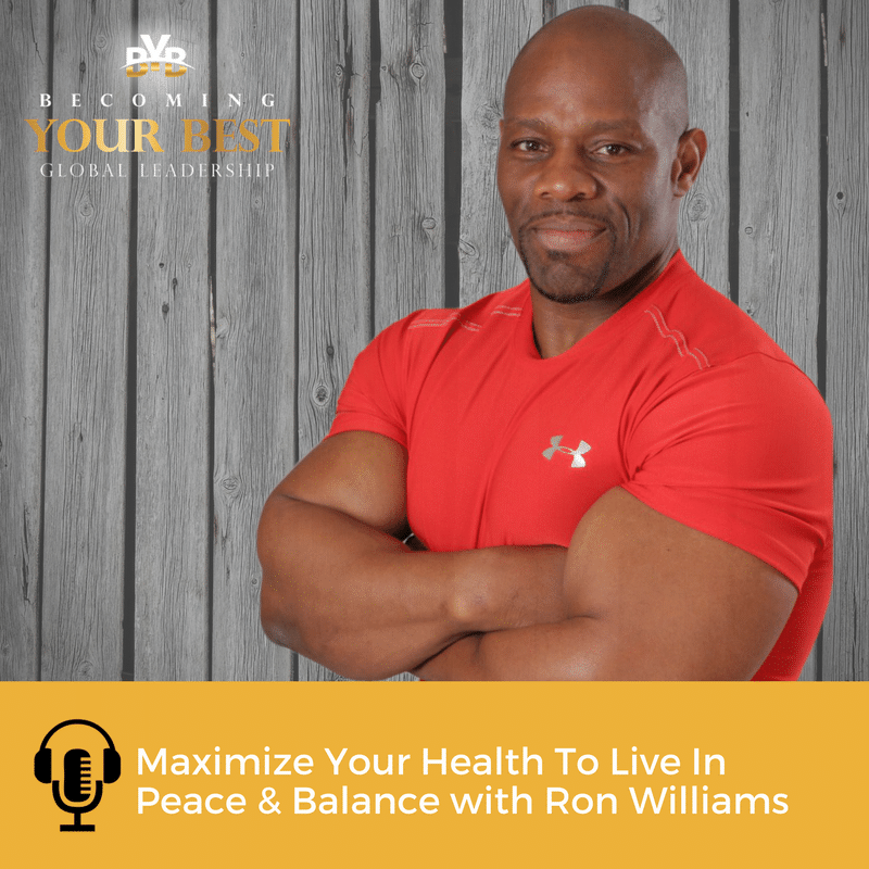 Maximize Your Health To Live In Peace and Balance with Ron Williams