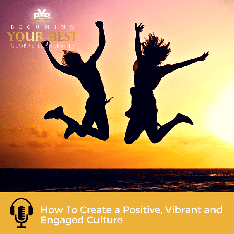 How To Create a Positive, Vibrant and Engaged Culture