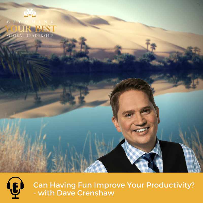 Can Having Fun Improve Your Productivity? – with Dave Crenshaw