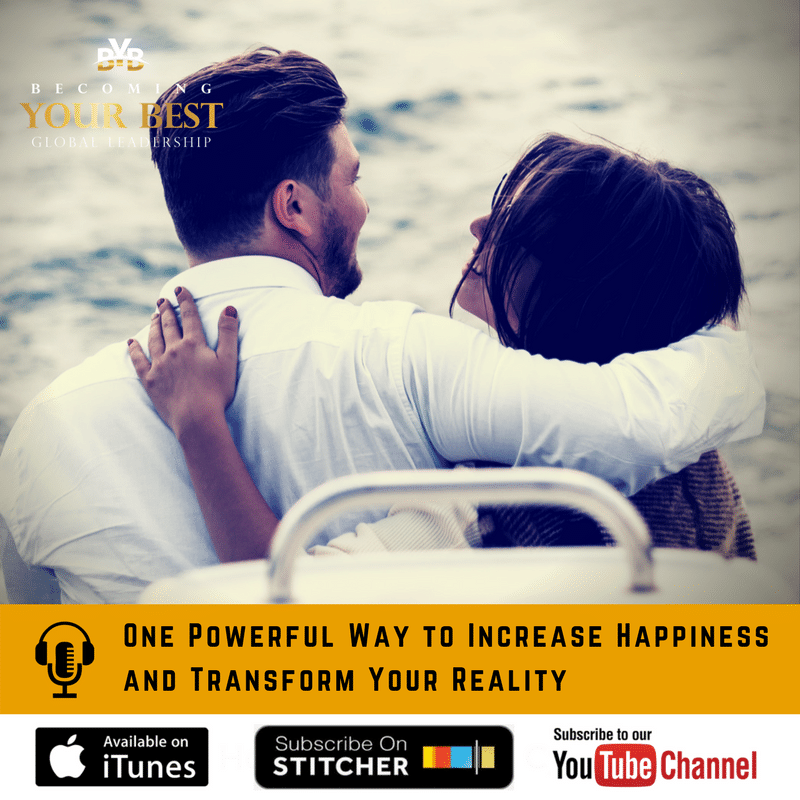 One Powerful Way to Increase Happiness and Transform Your Reality