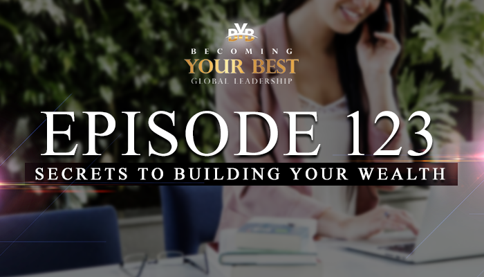 Ep. 123 – Secrets To Building Your Wealth