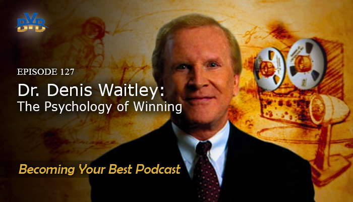 Ep. 127 – Dr Denis Waitley – The Psychology Of Winning