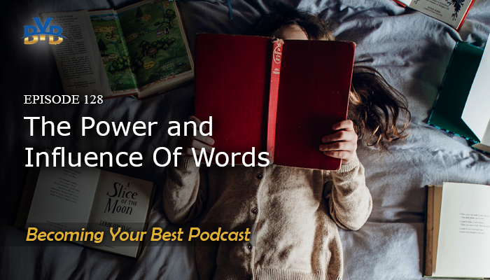 Ep. 128 – The Power and Influence of Words