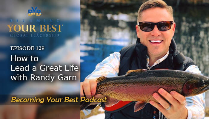 Ep. 129 – How To Lead  A Great Life with Randy Garn