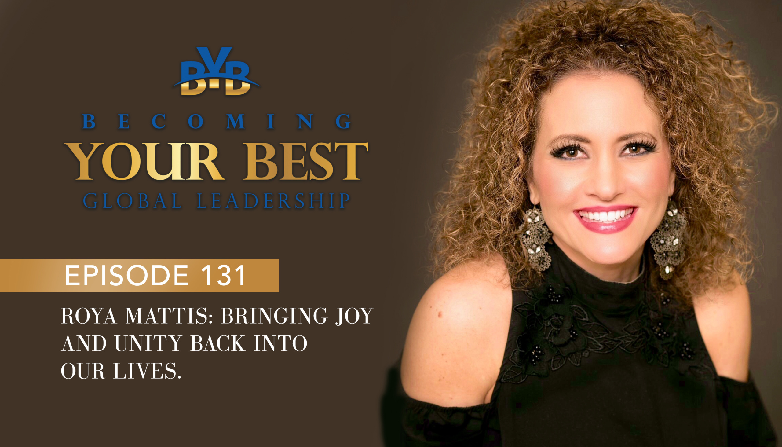 Ep. 131 – Roya Mattis: Bringing Joy and Unity Back Into Our Lives.