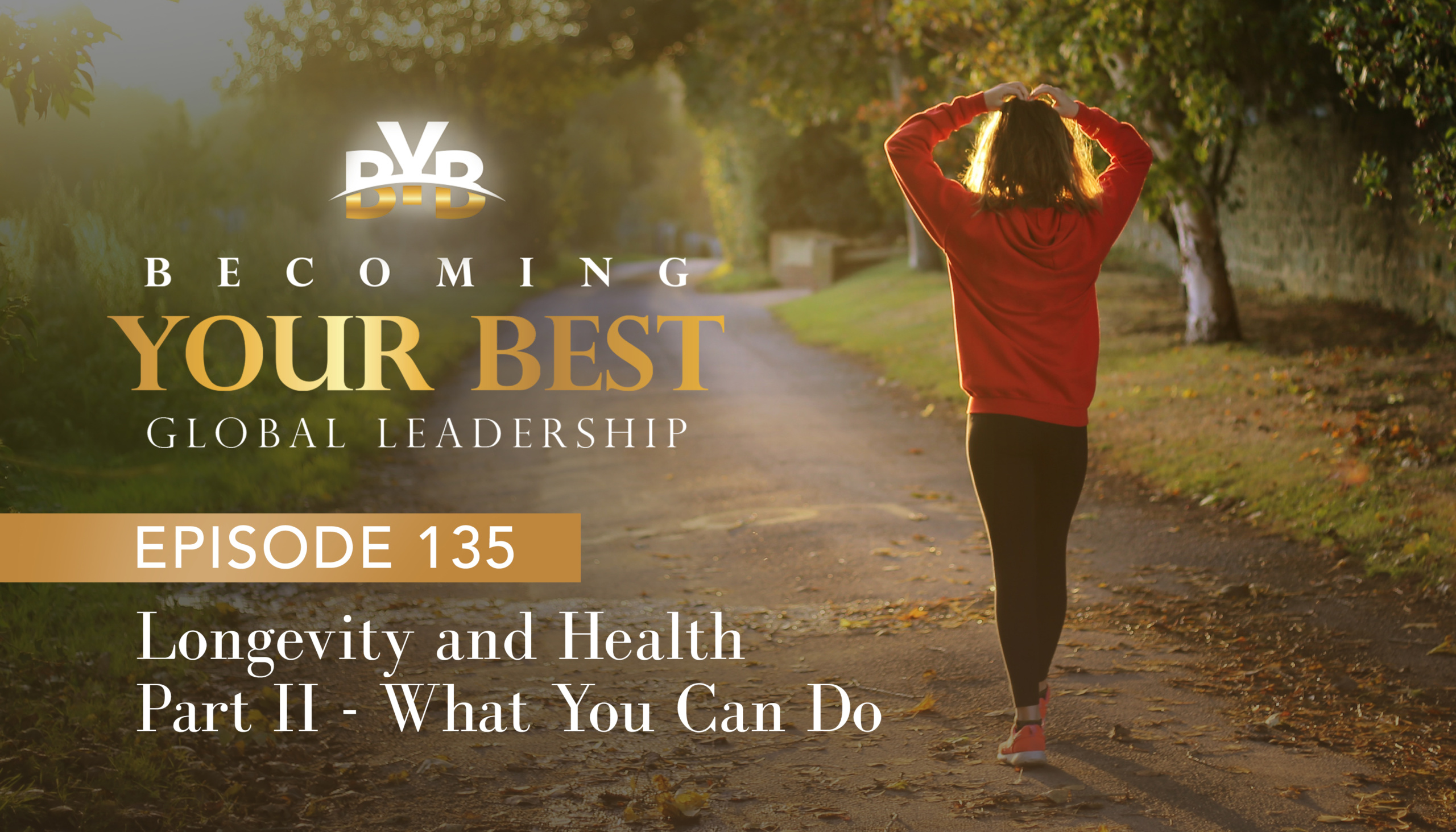 Ep. 135 – Longevity and Health Part II : What You Can Do