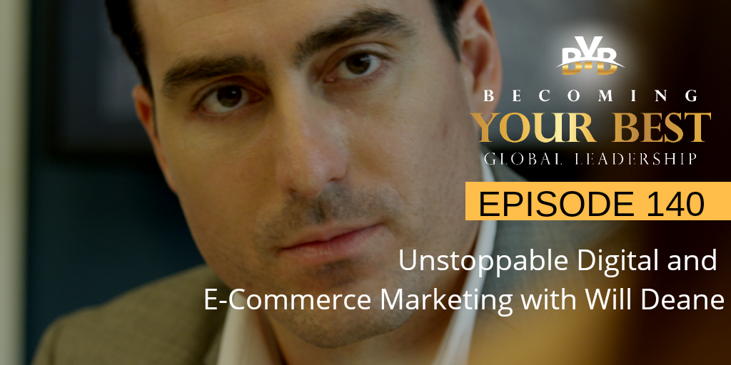 Episode 140: Unstoppable Digital and E-Commerce Marketing with Will Deane