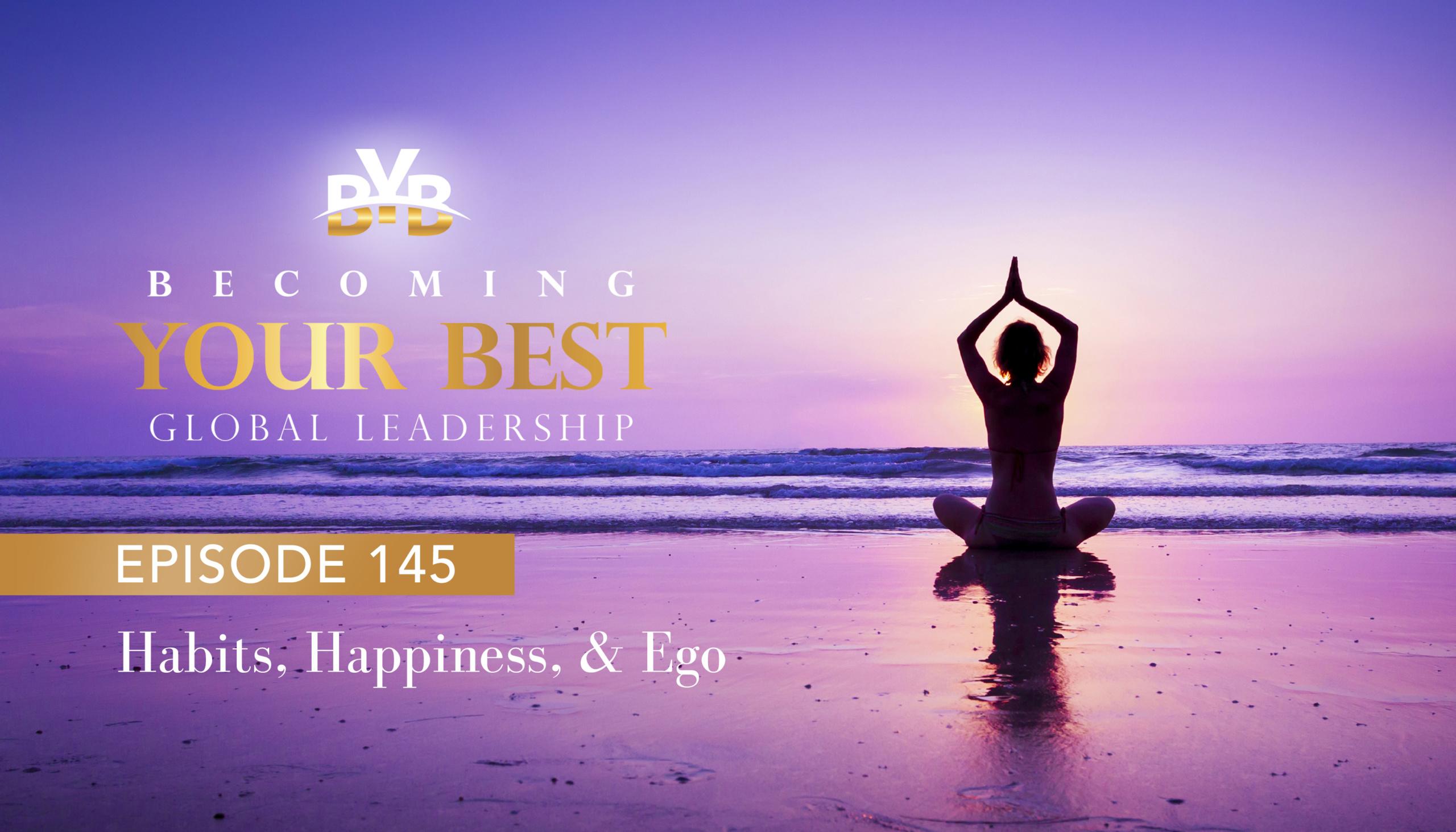 Episode 145 – Habits, Happiness & Ego