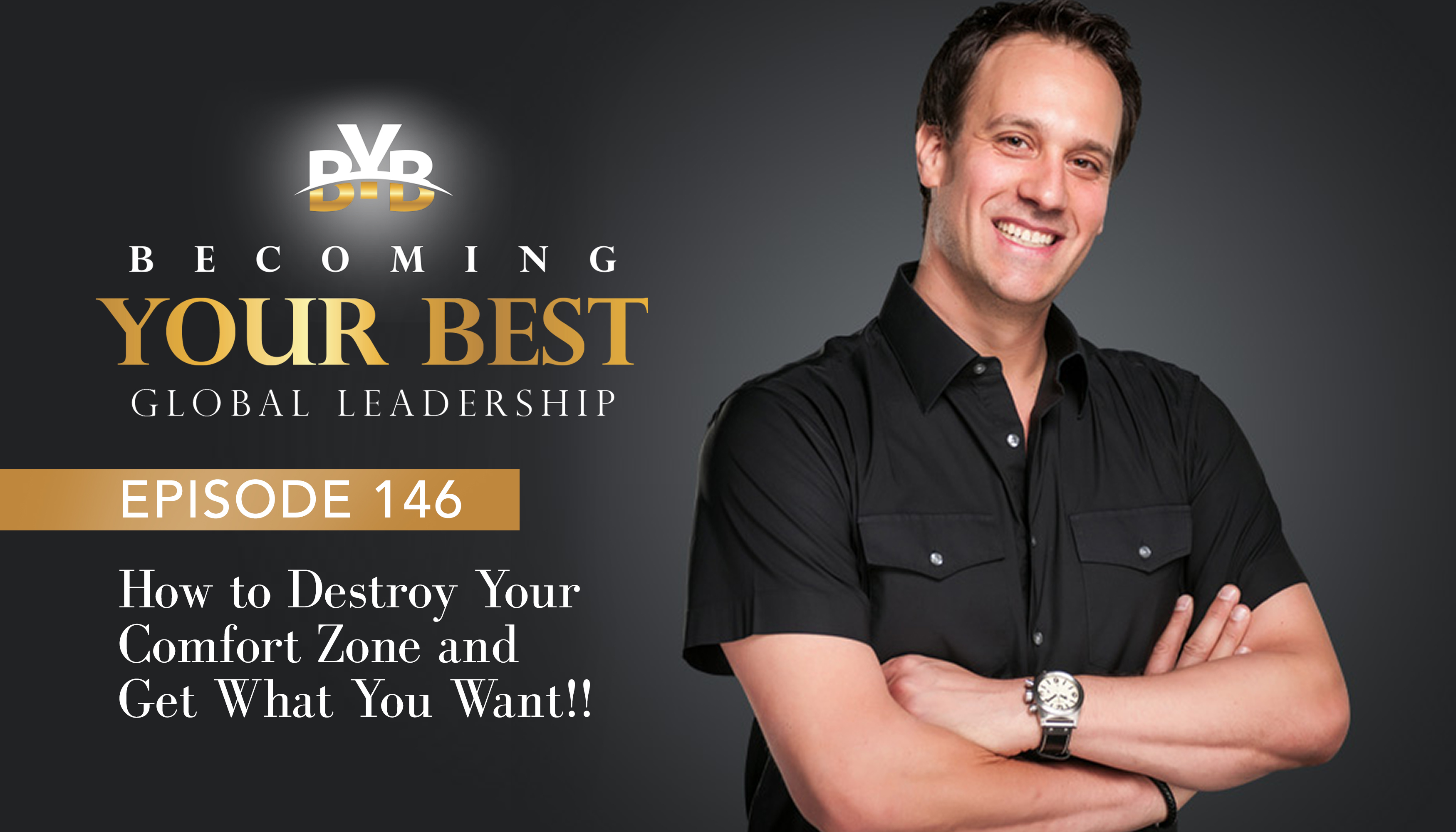 Episode 146 – How to Destroy Your Comfort Zone & Get What You Want!