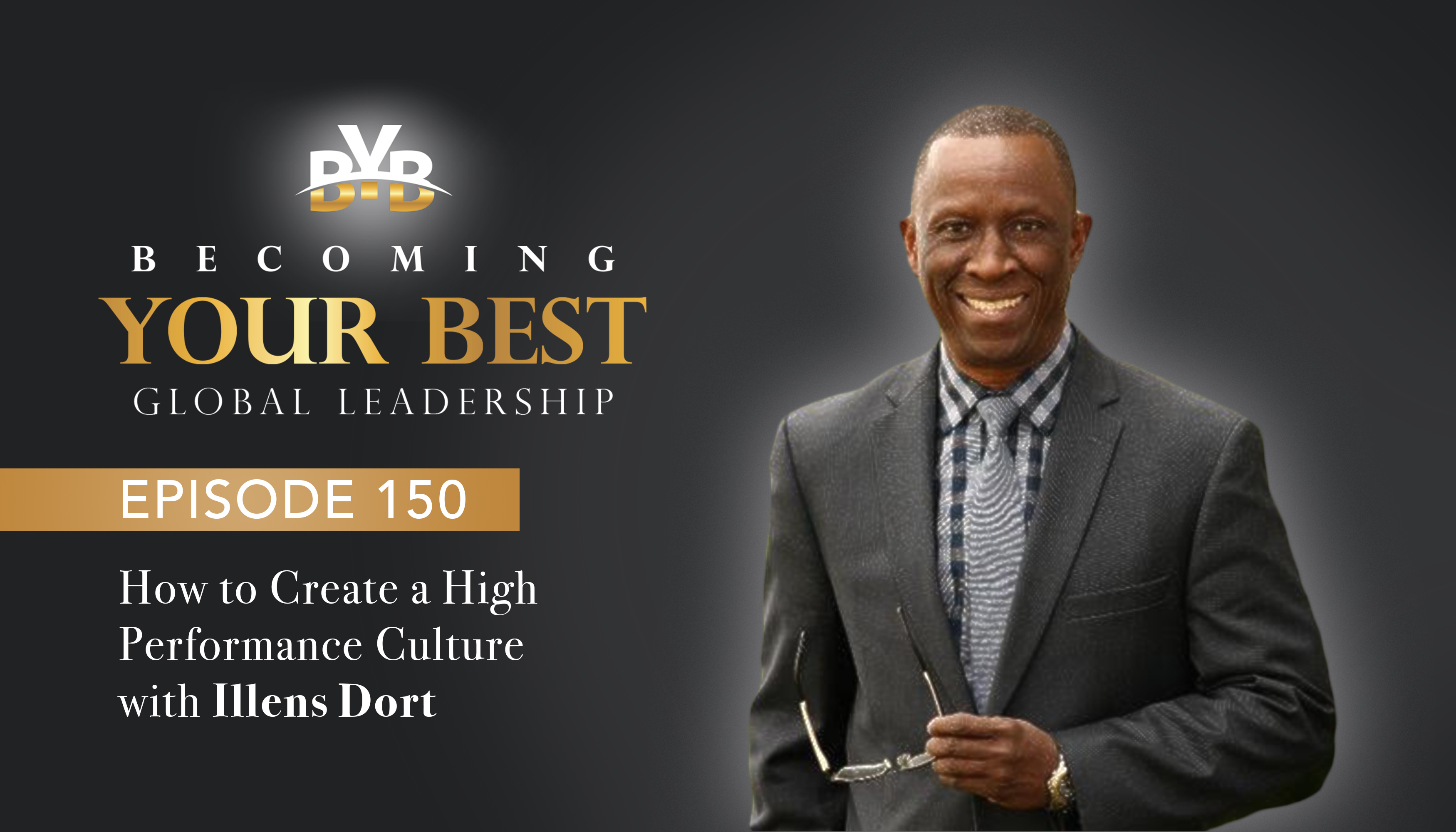 Episode 150: How to Create a High Performance Culture with Illens Dort