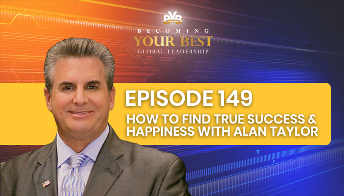 Episode 149 – How To Find True Success & Happiness with Alan Taylor
