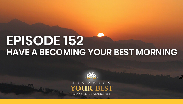 Episode 152- Have A Becoming Your Best Morning