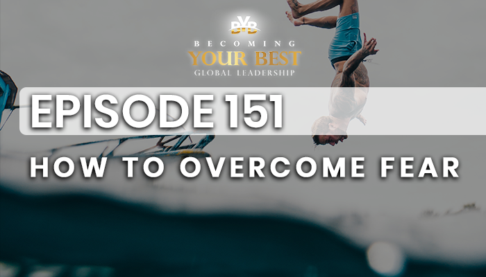 Episode 151 – How To Overcome Fear