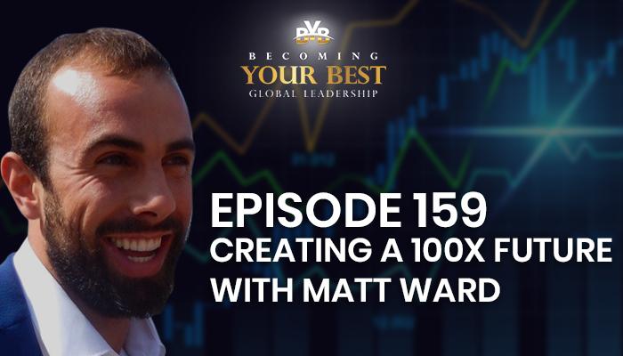 Episode 159 – Creating a 100x Future with Matt Ward