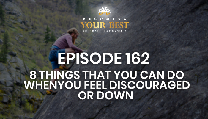 Episode 162 – 8 Things That You Can Do When You Feel Discouraged or Down