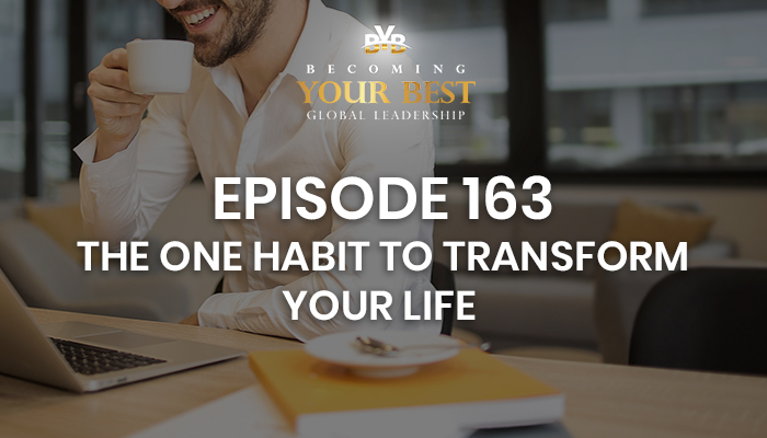 Episode 163 – The One Habit to Transform Your Life