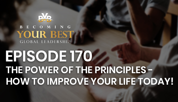 Episode 170 – The Power of the Principles – How to improve your life today!