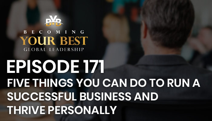 Episode 171 – Five Things you can do to run a successful business and thrive personally
