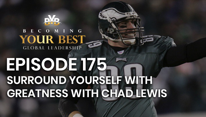 Episode 175 – Surround Yourself With Greatness with Chad Lewis