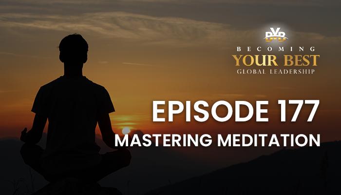 Episode 177 – Mastering Meditation