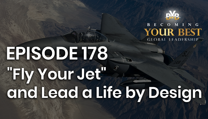 """Episode 178 – How to """"Fly Your Jet"""" and Lead a Life by Design"""