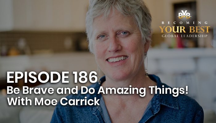 Episode 186 – Be Brave and Do Amazing Things!