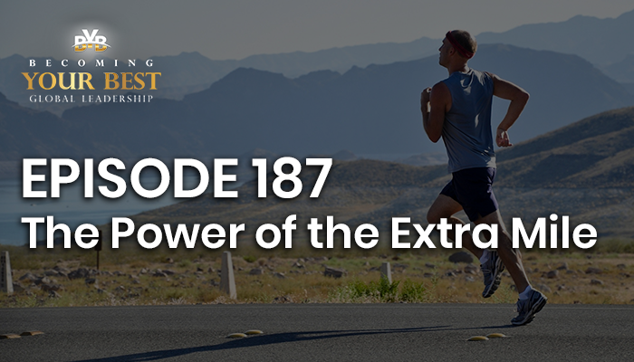 Episode 187 – The Power of the Extra Mile