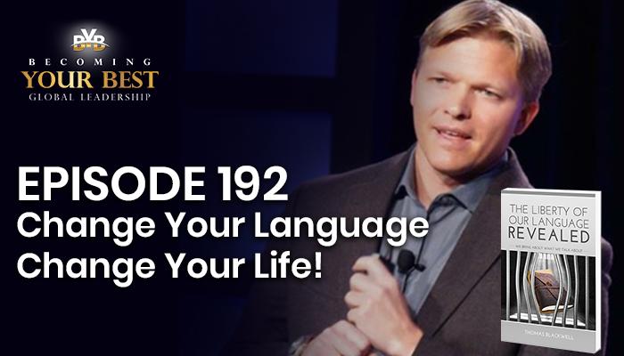 Episode 192 – Change Your Language Change Your Life!