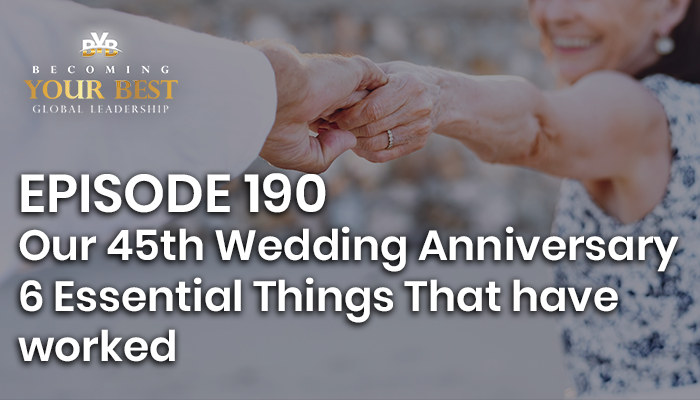 Episode 190 – Our 45th Wedding Anniversary – 6 Essential Things That have worked