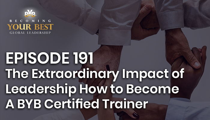 Episode 191 – The Extraordinary Impact of Leadership How to Become A BYB Certified Trainer