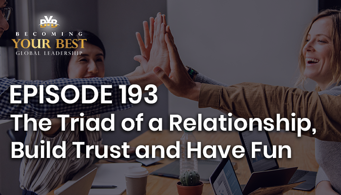 Episode 193 – The Triad of a Relationship, Build Trust and Have Fun