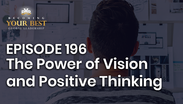 Episode 196 – The Power of Vision and Positive Thinking