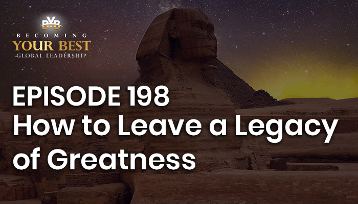 Episode 198 – How to Leave a Legacy of Greatness