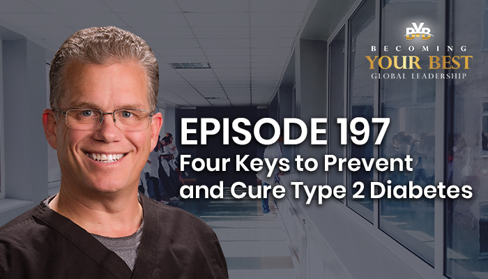 Episode 197 – Four Keys to Prevent and Cure Type 2 Diabetes