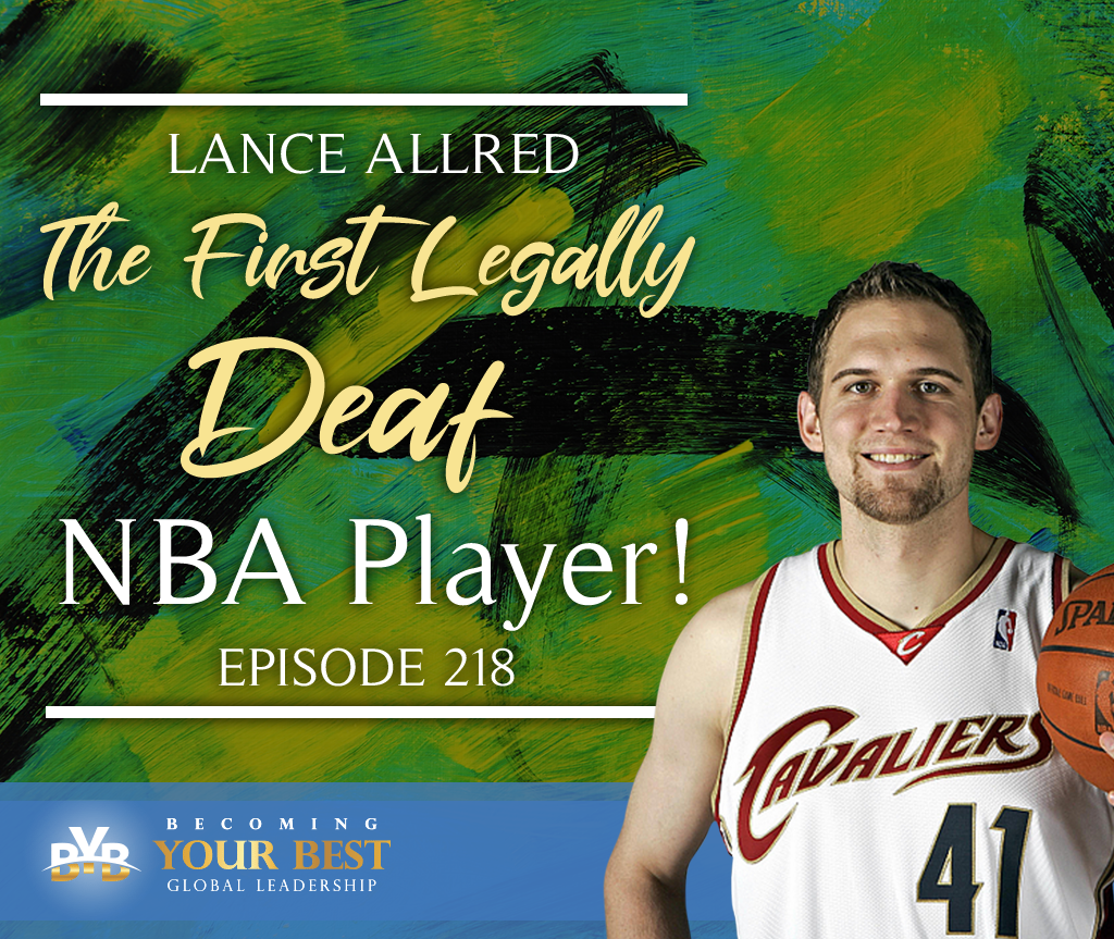 Episode 218 – Lance Allred – The First Legally Deaf NBA Player