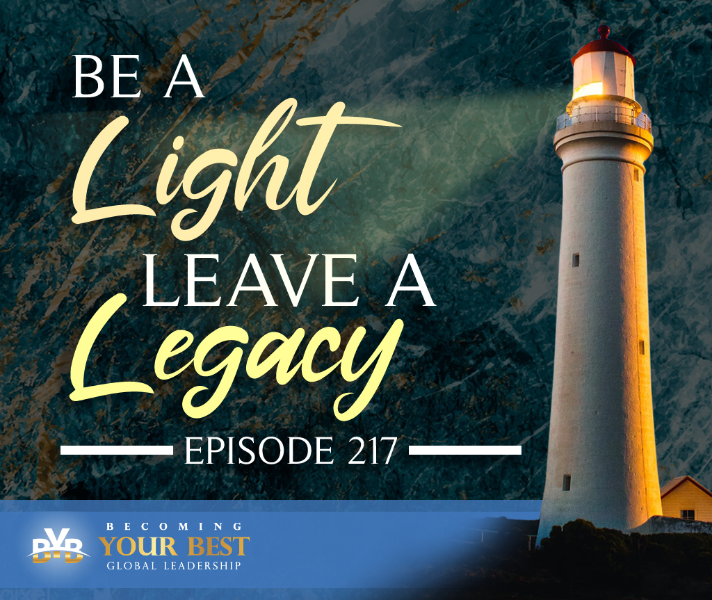 Episode 217 – Be a Light; Leave a Legacy