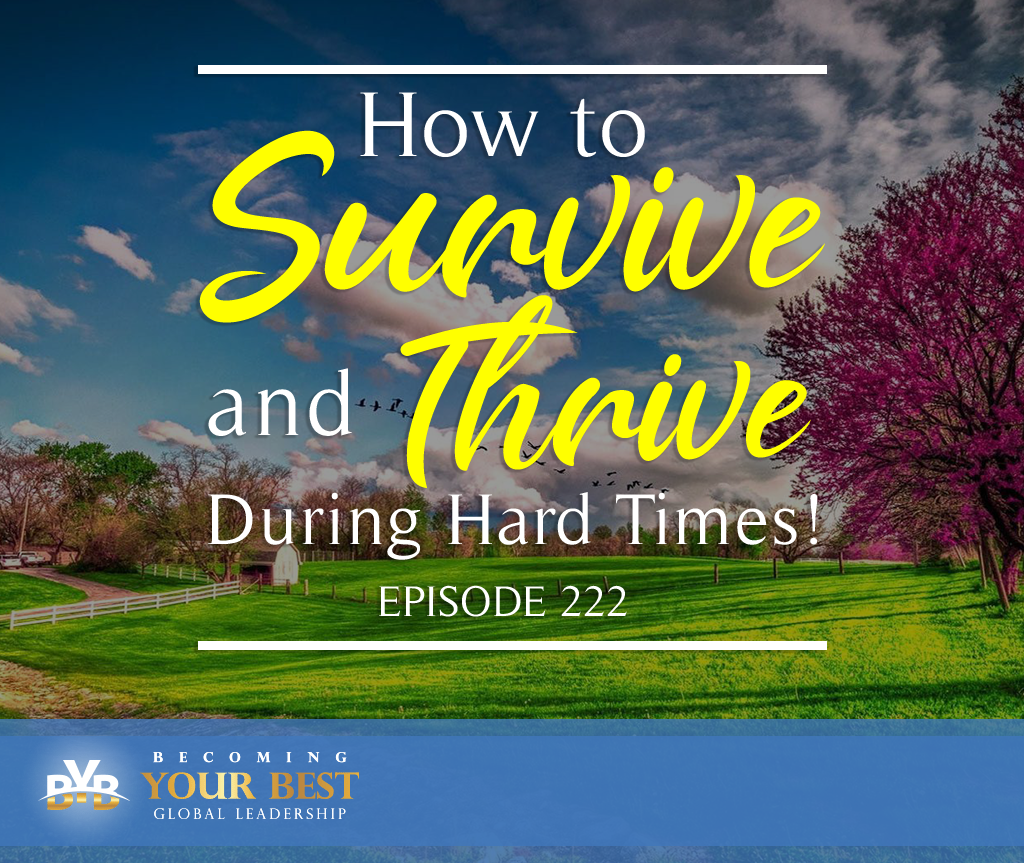 Episode 222- How to Survive and Thrive During Hard Times