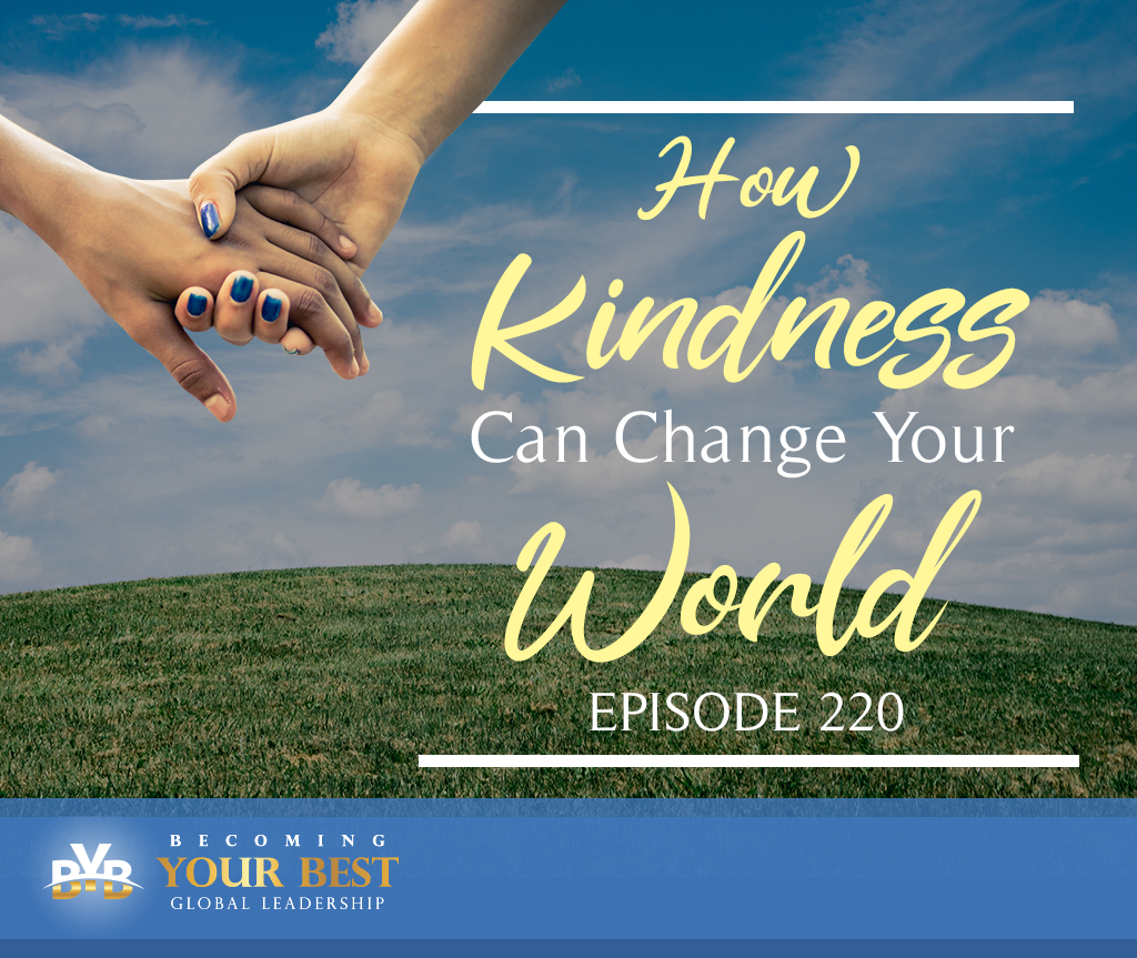 Episode 220 – How Kindness Can Change Your World