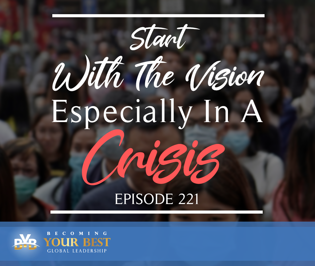 Episode 221 – Start With The Vision – Especially In A Crisis
