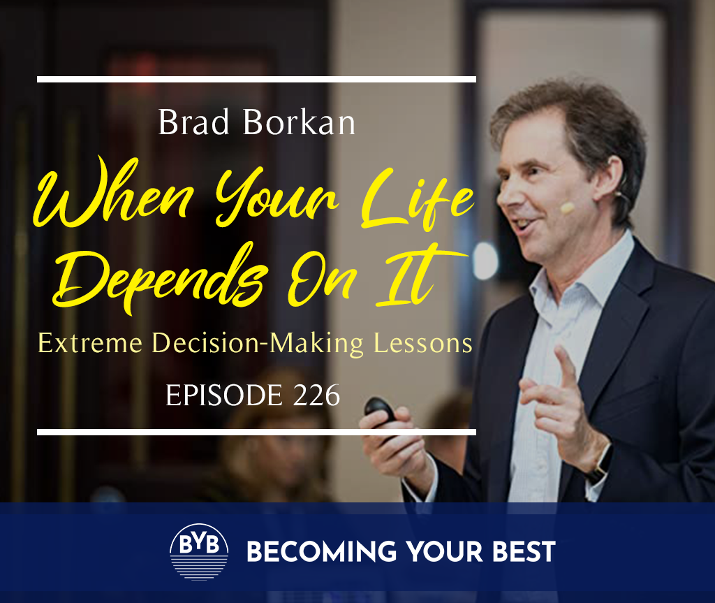 Episode 226 – Brad Borkan: When Your Life Depends On It – Extreme Decision Making Lessons
