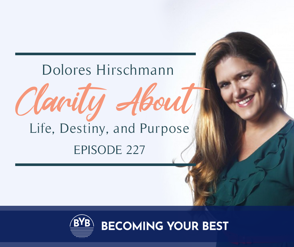 Episode 227 – Dolores Hirschmann Clarity About Life, Destiny and Purpose