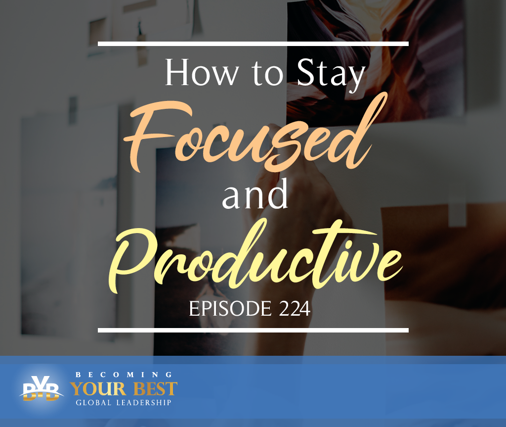 Episode 224 – How to Stay Focused and Productive