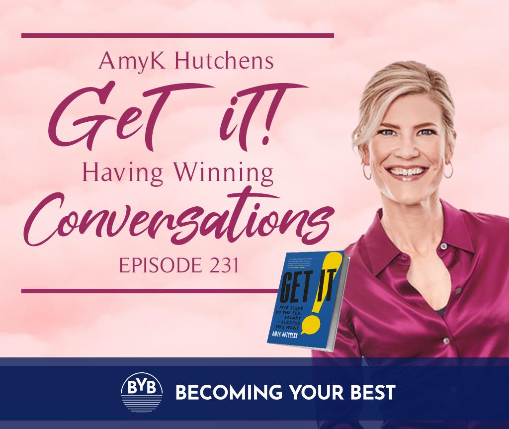 Episode 231 – AmyK – GET IT! Having Winning Conversations