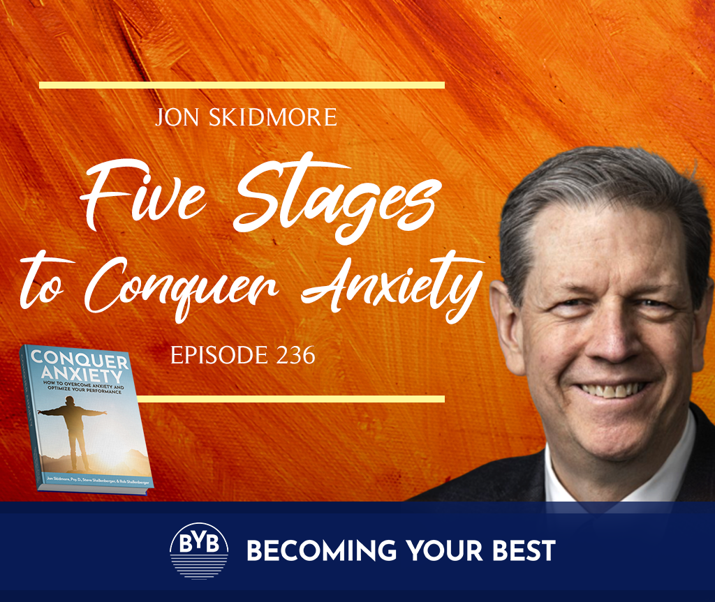 Episode 236 – Five Stages To Conquer Anxiety