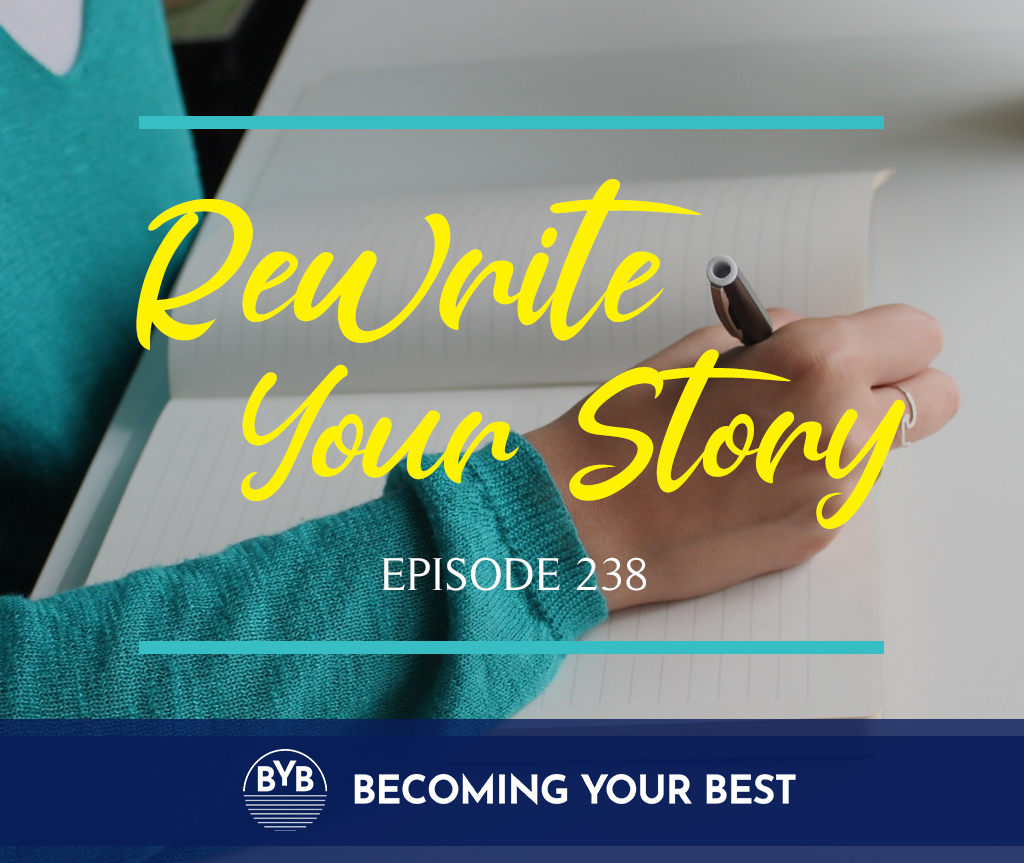 Episode 238 – Rewrite Your Story