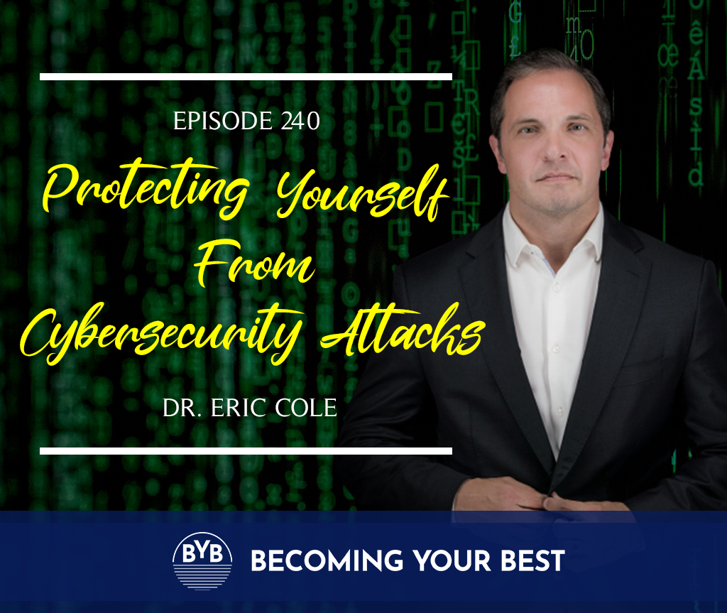 Episode 240 – Dr. Eric Cole – Protecting Yourself From Cybersecurity Attacks